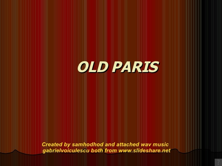 OLD PARIS Created by samhodhod and attached wav music  gabrielvoiculescu both from www.slideshare.net