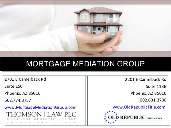 2701 E Camelback Rd Suite 150 Phoenix, AZ 85016 602.774.3757 www.MortgageMediationGroup.com MORTGAGE MEDIATION GROUP 2201 ...