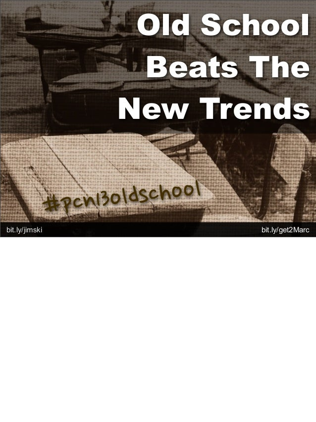 Old SchoolBeats TheNew Trends#pcn13oldschoolbit.ly/jimski Textbit.ly/get2Marc
