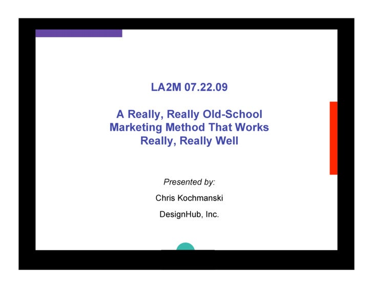 LA2M 07.22.09   A Really, Really Old-School Marketing Method That Works      Really, Really Well            Presented by: ...
