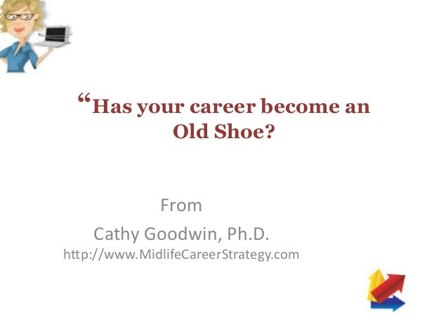 """Has your career become an Old Shoe? From Cathy Goodwin, Ph.D. http://www.MidlifeCareerStrategy.com"