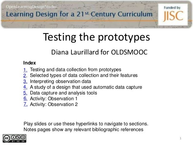 Testing the prototypes             Diana Laurillard for OLDSMOOCIndex1. Testing and data collection from prototypes2. Sele...