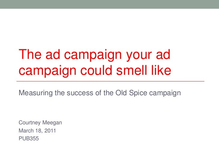 The ad campaign your ad campaign could smell like<br />Measuring the success of the Old Spice campaign<br />Courtney Meega...