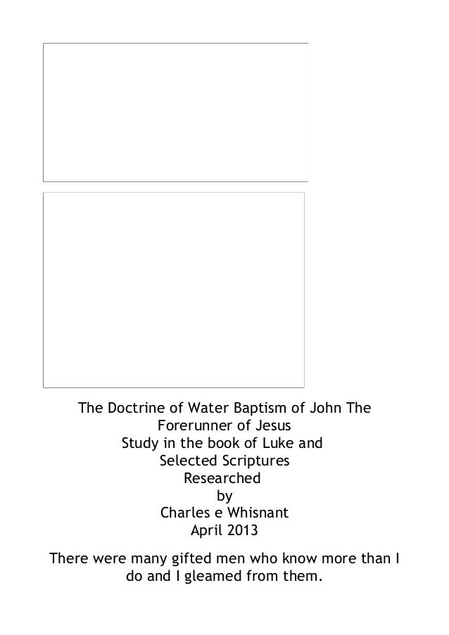 The Doctrine of Water Baptism of John TheForerunner of JesusStudy in the book of Luke andSelected ScripturesResearchedbyCh...