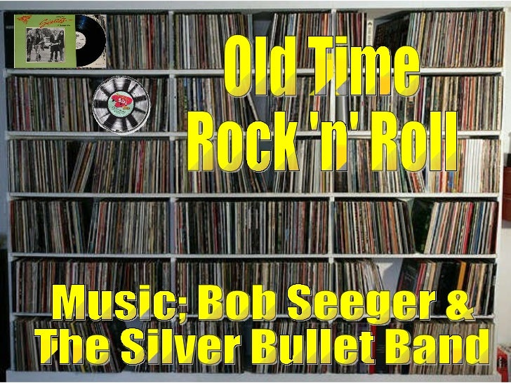 Old Time Rock 'n' Roll Music; Bob Seeger & The Silver Bullet Band