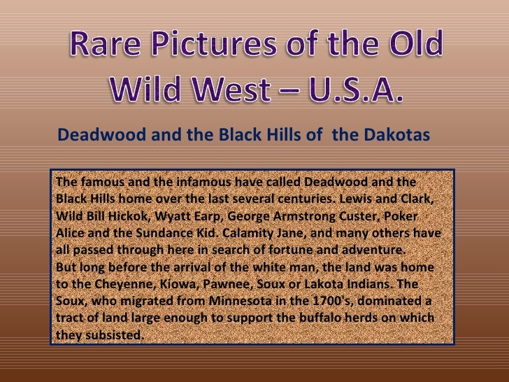 Deadwood and the Black Hills of the DakotasThe famous and the infamous have called Deadwood and theBlack Hills home over t...