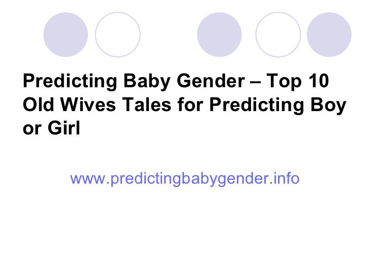 Predicting Baby Gender – Top 10 Old Wives Tales for Predicting Boy or Girl <ul><li>www.predictingbabygender.info </li></ul>