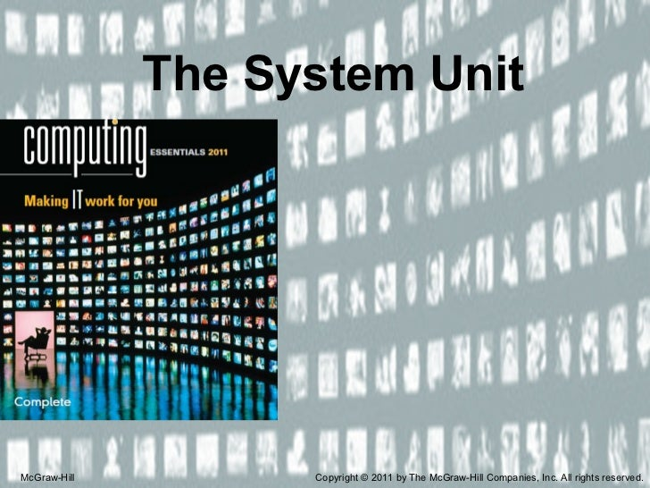 The System Unit McGraw-Hill Copyright © 2011 by The McGraw-Hill Companies, Inc. All rights reserved.
