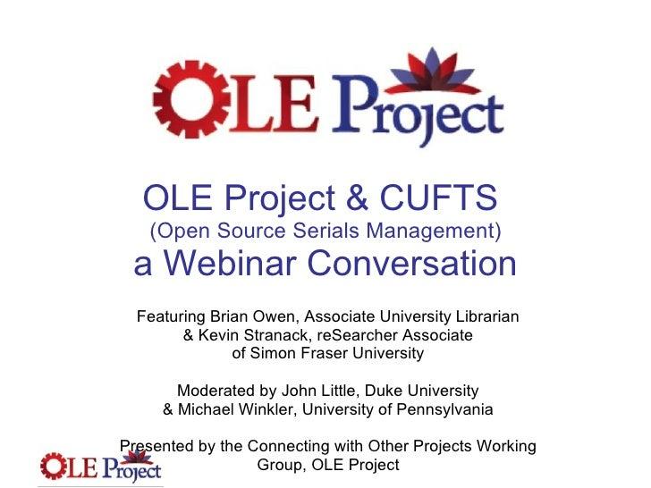 OLE Project & CUFTS  (Open Source Serials Management) a Webinar Conversation Featuring Brian Owen, Associate University Li...