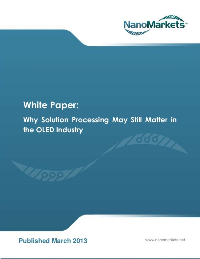White Paper: Why Solution Processing May Still Matter in the OLED IndustryPublished March 2013
