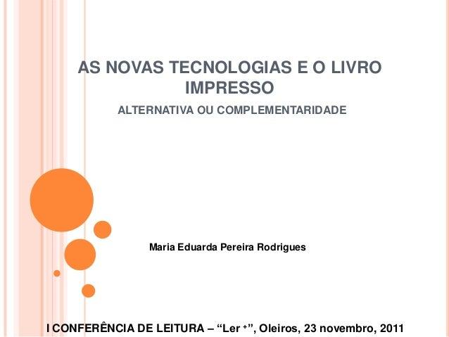 AS NOVAS TECNOLOGIAS E O LIVRO                IMPRESSO            ALTERNATIVA OU COMPLEMENTARIDADE                 Maria E...