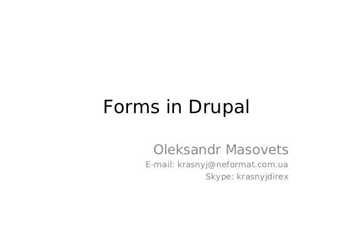 Forms in Drupal     Oleksandr Masovets    E-mail: krasnyj@neformat.com.ua                  Skype: krasnyjdirex
