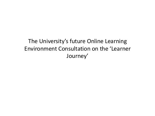 The University's future Online Learning Environment Consultation on the 'Learner Journey'