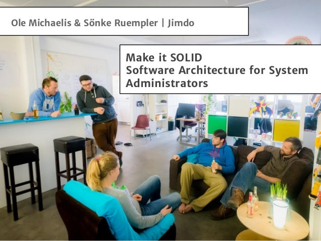 Ole Michaelis & Sönke Ruempler | Jimdo Make it SOLID Software Architecture for System Administrators