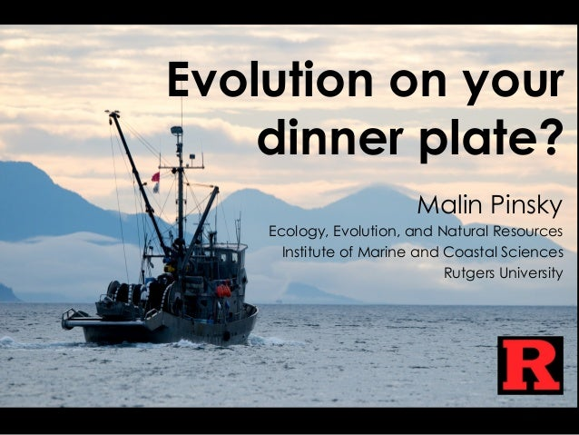 Evolution on your dinner plate? Malin Pinsky Ecology, Evolution, and Natural Resources Institute of Marine and Coastal Sci...