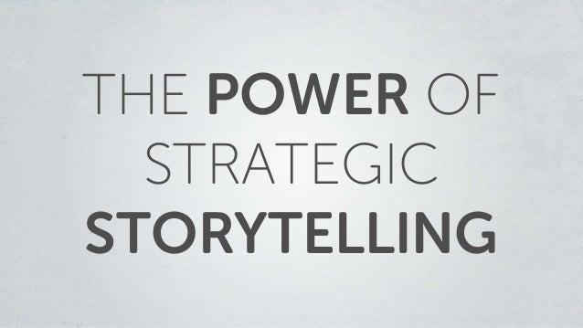 THE POWER OF STRATEGIC STORYTELLING