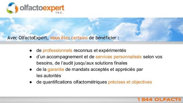 Avec OlfactoExpert, vous êtes certains de bénéficier : ● ● ● ●  de professionnels reconnus et expérimentés d'un accompagne...