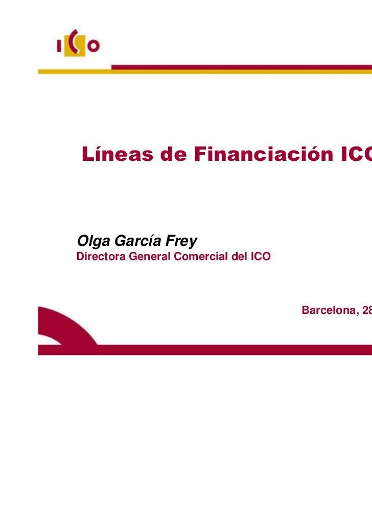 Líneas de Financiación ICO 2011Olga García FreyDirectora General Comercial del ICO                                      Ba...