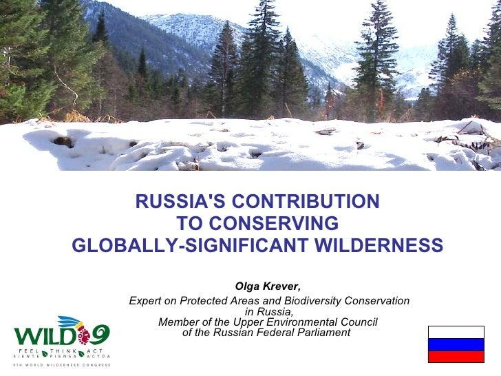 <ul><li>RUSSIA'S CONTRIBUTION  </li></ul><ul><li>TO CONSERVING  </li></ul><ul><li>GLOBALLY-SIGNIFICANT WILDERNESS   </li><...