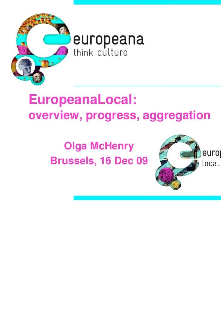 EuropeanaLocal:overview, progress, aggregation     Olga McHenry   Brussels, 16 Dec 09