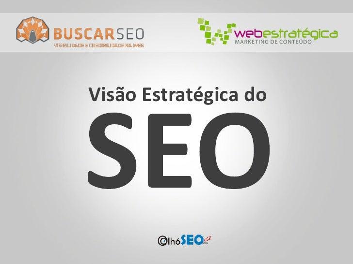 Visão Estratégica do SEO - eShow / OlhoSEO+SP