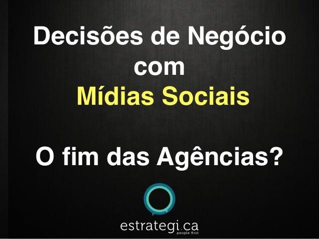 Decisões de NegóciocomMídias SociaisO fim das Agências?