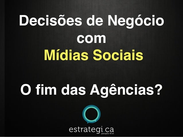 Decisões de Negócio com Mídias Sociais | O Fim das Agências Digitais?