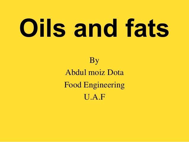 Oils and fats By Abdul moiz Dota Food Engineering U.A.F