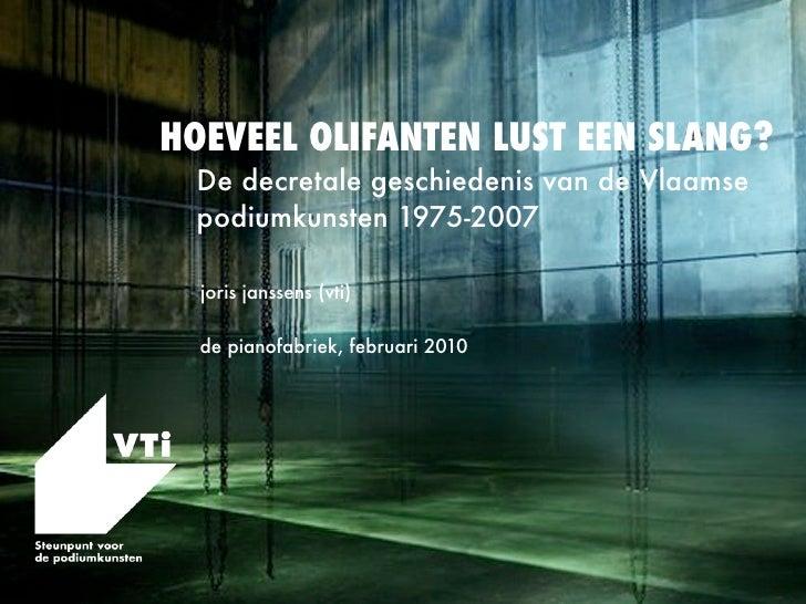 HOEVEEL OLIFANTEN LUST EEN SLANG?  De decretale geschiedenis van de Vlaamse  podiumkunsten 1975-2007    joris janssens (vt...