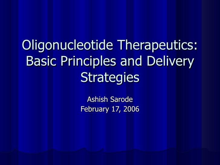 Oligonucleotide Therapeutics: Basic Principles and Delivery Strategies Ashish Sarode February 17, 2006