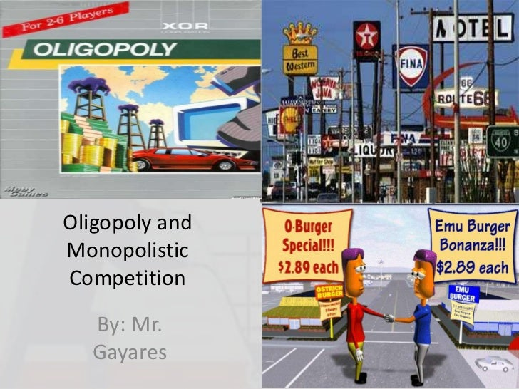 examining perfectly competitive and monopoly and oligopoly There are four basic types of market structures with different characteristics: perfect competition, monopolistic competition, oligopoly, and monopoly by looking at those assumptions it becomes quite obvious, that we will hardly ever find perfect competition in reality this is an important aspect, because it is the only market.