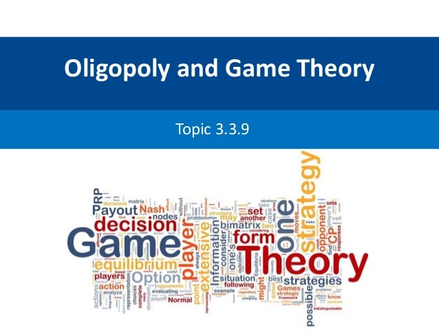 Oligopoly & Game Theory