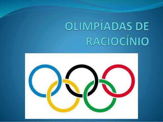 APRESENTAÇÃO  O que são as Olimpíadas de Raciocínio?  Olimpíadas de raciocínio é um evento educacional emocionante que c...