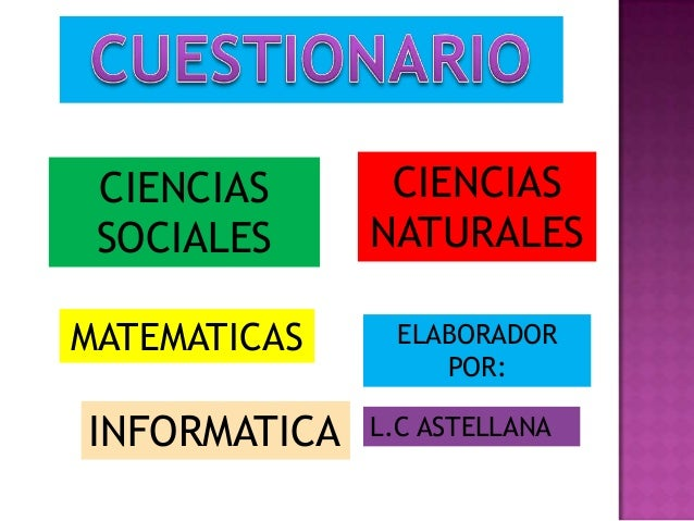CIENCIAS SOCIALES CIENCIAS NATURALES MATEMATICAS L.C ASTELLANAINFORMATICA ELABORADOR POR: