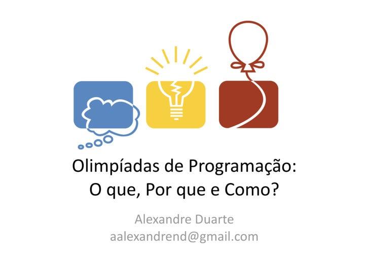 Olimpíadas  de  Programação:     O  que,  Por  que  e  Como?           Alexandre  Duarte         aalex...