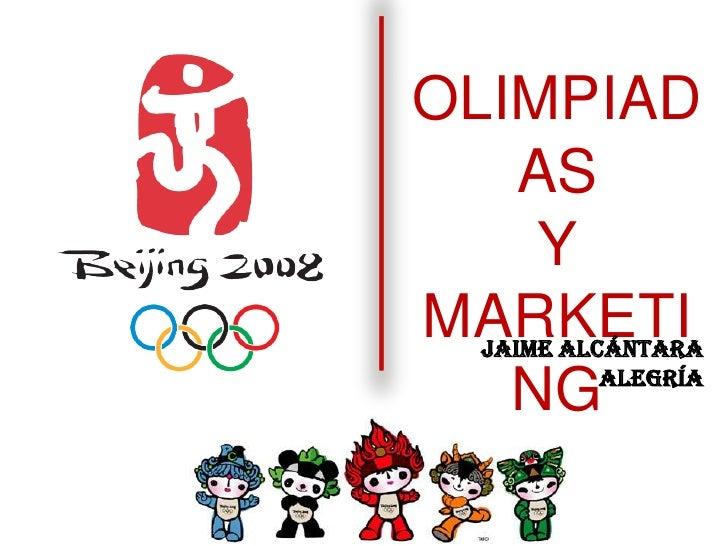 OLIMPIADAS<br />Y <br />MARKETING<br />Jaime Alcántara Alegría<br />