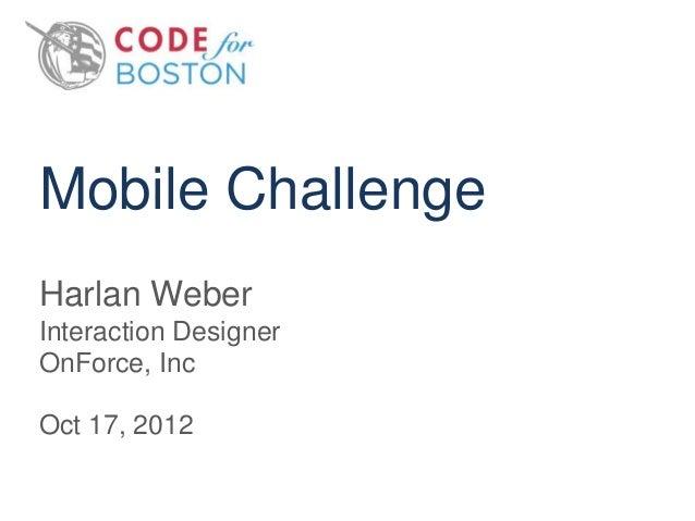 Mobile ChallengeHarlan WeberInteraction DesignerOnForce, IncOct 17, 2012