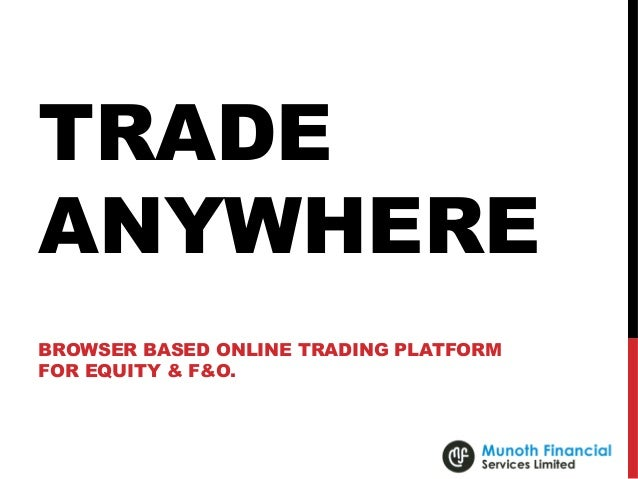 TRADE ANYWHERE BROWSER BASED ONLINE TRADING PLATFORM FOR EQUITY & F&O.