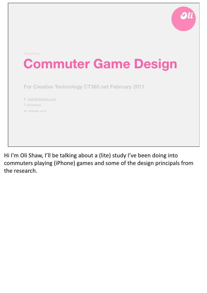 Presenting:            Commuter Game Design            For Creative Technology CT365.net February 2011            E: hello...