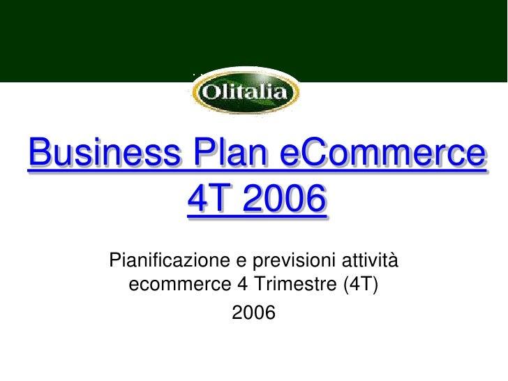 Business Plan eCommerce4T 2006<br />Pianificazione e previsioni attività ecommerce 4 Trimestre (4T) <br />2006<br />