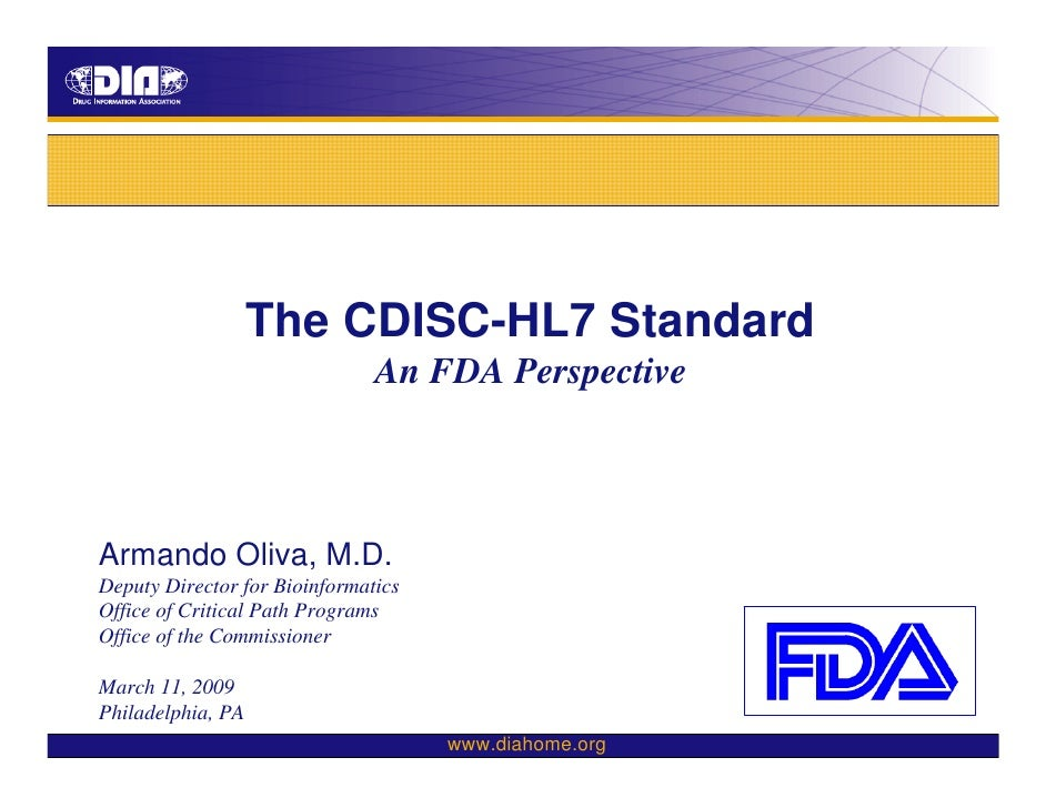 The CDISC-HL7 Standard                                An FDA Perspective    Armando Oliva, M.D. Deputy Director for Bioinf...