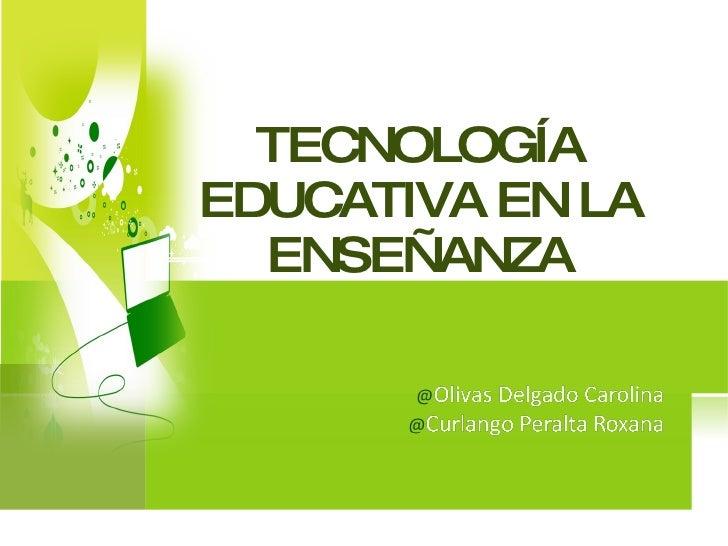TECNOLOGÍA  EDUCATIVA EN LA ENSEÑANZA