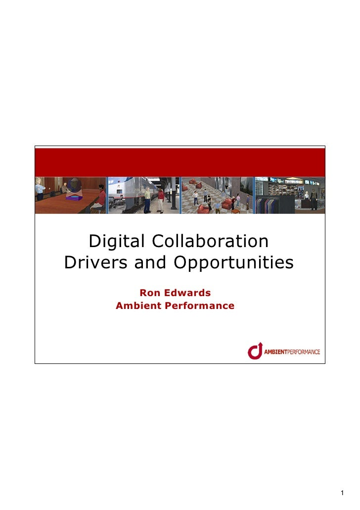 Digital Collaboration Drivers and Opportunities         Ron Edwards      Ambient Performance                              ...