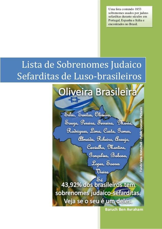 Baruch Ben AvrahamLista de Sobrenomes JudaicoSefarditas de Luso-brasileirosUma lista contendo 1853sobrenomes usados por ju...