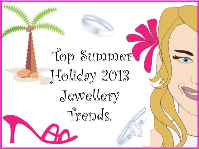 Top Summer Holiday 2013 Jewellery Trends