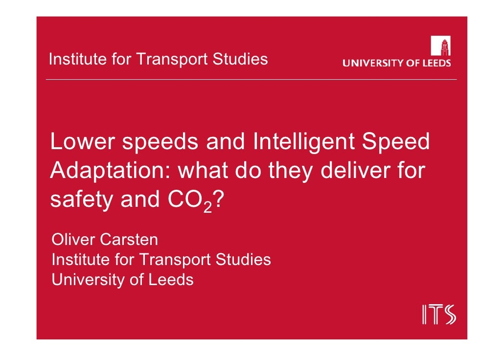 Institute for Transport StudiesLower speeds and Intelligent SpeedAdaptation: what do they deliver forsafety and CO2?Oliver...