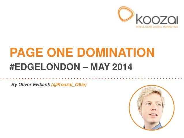 By Oliver Ewbank (@Koozai_Ollie) PAGE ONE DOMINATION #EDGELONDON – MAY 2014