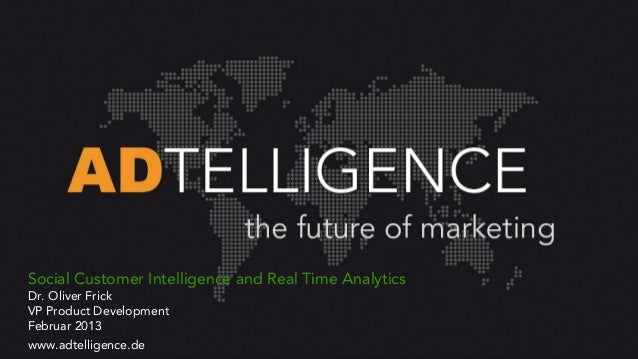 Social Customer Intelligence and Real Time AnalyticsDr. Oliver FrickVP Product DevelopmentFebruar 2013www.adtelligence.de