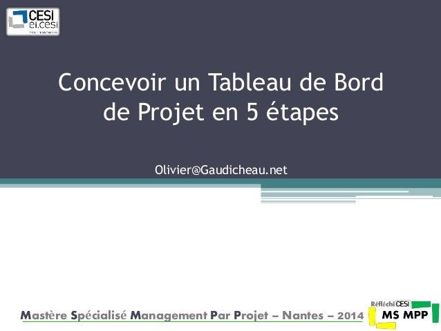 Concevoir un Tableau de Bord  de Projet en 5 étapes  Olivier@Gaudicheau.net  Mastère Spécialisé Management Par Projet – Na...