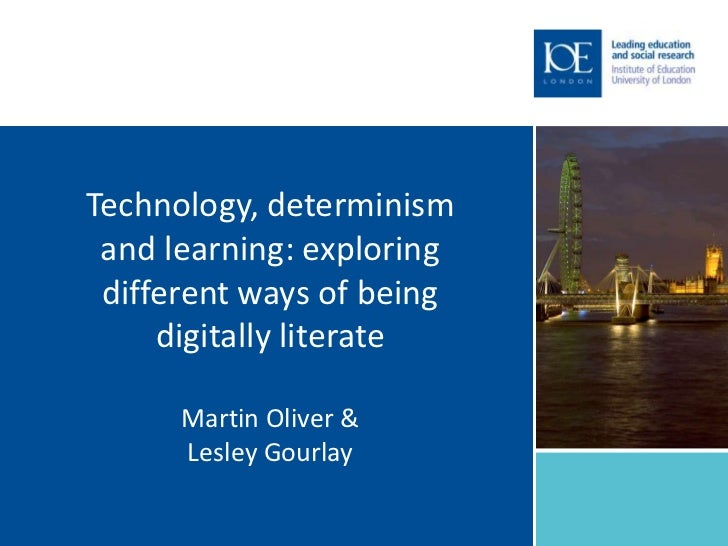 Technology, determinism and learning: exploring different ways of being     digitally literate      Martin Oliver &      L...